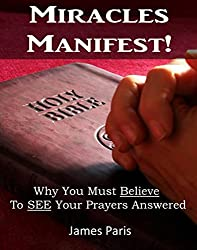 Miracles Manifest! Why You Must Believe To See Your Prayers Answered:(You, Your PC, And The Devil, Love Cookies?!) (English Edition)