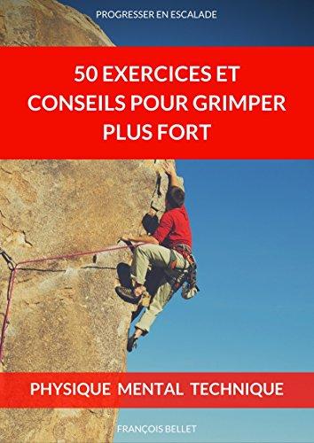 Couverture du livre Escalade: 50 Exercices et Conseils SIMPLES pour Grimper Plus Fort: Conseils en escalade physiques, techniques et mentaux