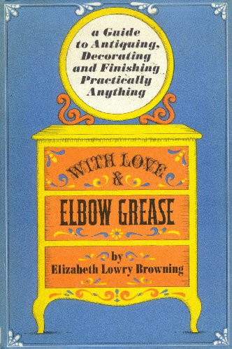 with-love-and-elbow-grease-a-guide-to-antiquing-decorating-and-finishing-almost-anything