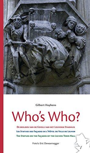 Who's Who?: De Beelden op de Gevels Van Het Leuvense Stadhuis / Les Statues des Facades del L'Hotel de Ville De Leuven/The Statues on the Facades of the Leuven Town Hall par G Huybens