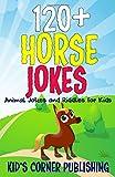 120+ HORSE JOKES: ANIMAL JOKES AND RIDDLES FOR KIDS (FUNNY ANIMAL JOKES AND RIDDLES FOR KIDS)
