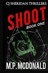 Shoot: CJ Sheridan Thriller (CJ Sheridan Thrillers) (Volume 1) by M. P. McDonald (2015-07-08)