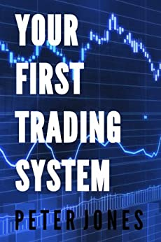 Your First Trading System by [Jones, Peter]