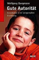 Gute Autorität: Grundsätze einer zeitgemäßen Erziehung (Beltz Ratgeber)