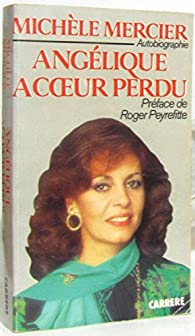 Angelique a coeur perdu : autobiographie par Michèle Mercier