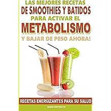 Las Mejores Recetas de Smoothies y Batidos Para Activar el Metabolismo Para Bajar de Peso Ahora: Recetas Energizantes Para su Salud