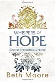 Whispers of Hope: 10 Weeks of Devotional Prayer by Moore, Beth (2013) Paperback