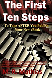 The First Ten Steps: Ten proven steps to build a solid foundation for your ebook using free social networking by M. R. Mathias (2011-06-15)