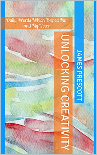 Unlocking Creativity: Daily Words Which Helped Me Find My Voice by [Prescott, James]