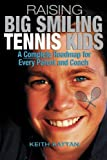 Raising Big Smiling Tennis Kids: A Complete Roadmap for Every Parent and Child