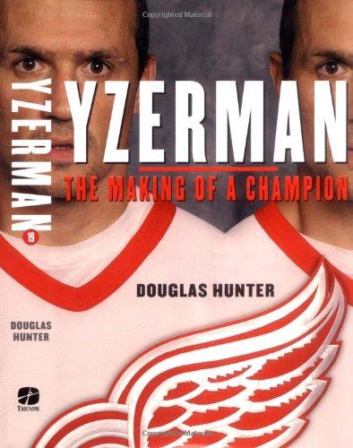 Yzerman: The Making of a Champion por Douglas Hunter