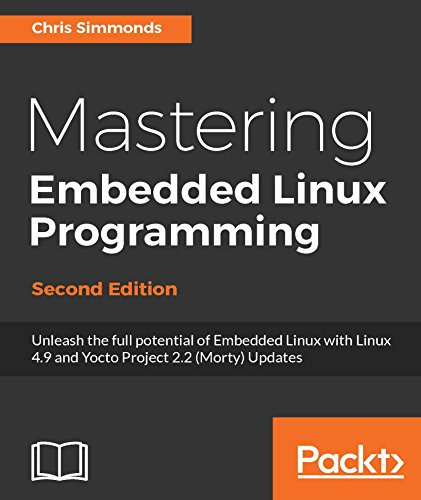 Mastering Embedded Linux Programming - Second Edition: Unleash the full potential of Embedded Linux with Linux 4.9 and Yocto Project 2.2 (Morty) Updates (English Edition) par Chris Simmonds