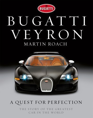 Bugatti Veyron: A Quest for Perfection - The Story of the Greatest Car in the World by Roach, Martin ( 2011 )