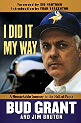I Did It My Way: A Remarkable Journey to the Hall of Fame by Bud Grant (2013-09-01)