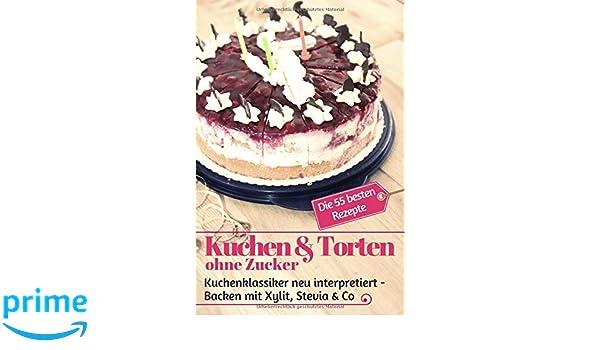 Kuchen Torten Ohne Zucker Kuchenklassiker Neu Interpretiert