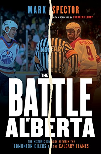 The Battle of Alberta: The Historic Rivalry Between the Edmonton Oilers and the Calgary Flames (English Edition) Alberta Cup