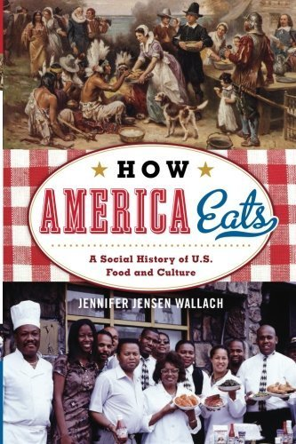 How America Eats: A Social History of U.S. Food and Culture (American Ways Series) by Wallach, Jennifer Jensen (2014) Paperback