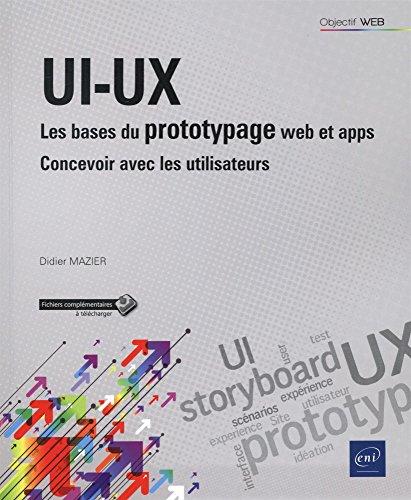 UI-UX : les bases du prototypage web et apps - Concevoir pour et avec les utilisateurs par Didier MAZIER