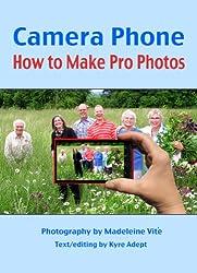 Camera Phone: How to Make Pro Photos (English Edition)