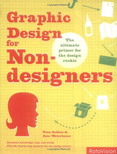 Graphic Design for Non-designers: The Ultimate Primer for the Design Rookie