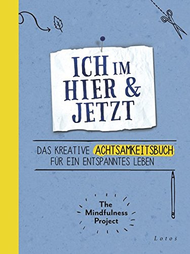 Preisvergleich Produktbild Ich im Hier & Jetzt: Das kreative Achtsamkeitsbuch für ein entspanntes Leben