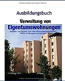 Ausbildungsbuch Verwaltung von Eigentumswohnungen: Aufgaben und Pflichten nach dem Wohnungseigentumsgesetz (WEG) mit Übungen und Lösungen (Immobilien-Ausbildung, Band 3)