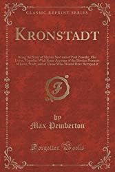 Kronstadt: Being the Story of Marian Best and of Paul Zassulic, Her Lover, Together With Some Account of the Russian Fortress of Kron; Stadt, and of Those Who Would Have Betrayed It (Classic Reprint) by Max Pemberton (2015-09-27)