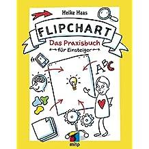 Der Flipchart Kurs: Das Praxisbuch für Einsteiger (mitp Business) (German Edition)
