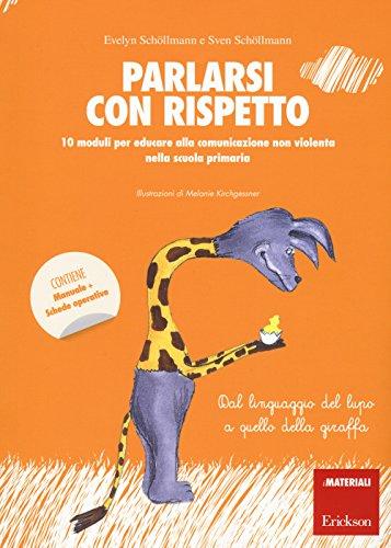 Parlarsi con rispetto. 10 moduli per educare alla comunicazione non violenta nella scuola primaria. Dal linguaggio del lupo a quello della giraffa. Con schede operative (I materiali)