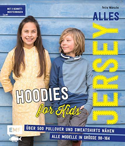 Alles Jersey - Hoodies for Kids: Über 500 Pullover und Sweatshirts nähen - Alle Modelle in Größe 98-164 - Mit 3 Schnittmusterbogen (Jersey-kurze Coole)