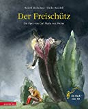 Der Freisch?tz: Die Oper von Carl Maria von Weber (Musikalisches Bilderbuch mit CD)