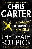 The Death Sculptor: A brilliant serial killer thriller, featuring the unstoppable Robert Hunter (Robert Hunter 4)
