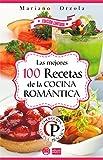 LAS MEJORES 100 RECETAS DE LA COCINA ROMÁNTICA (Colección Cocina Práctica - Edición Limitada nº 6)