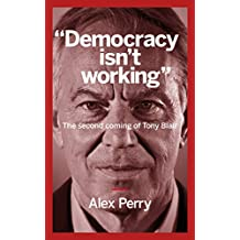 """Democracy isn't working"": The second coming of Tony Blair"