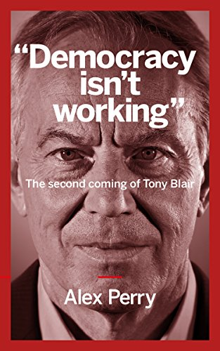 democracy-isnt-working-the-second-coming-of-tony-blair