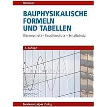 Bauphysikalische Formeln und Tabellen: Wärmeschutz - Feuchteschutz - Schallschutz