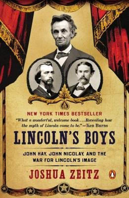 [(Lincoln's Boys: John Hay, John Nicolay, and the War for Lincoln's Image)] [Author: Joshua Zeitz] published on (December, 2014)
