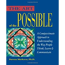The Art of the Possible: Compassionate Approach to Understanding the Way People Think, Learn and Communicate