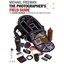 The Photographer's Field Guide: The Essential Handbook for Travelling with your Digital SLR Camera (English Edition)