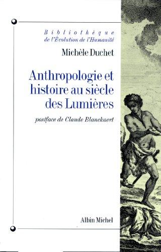 Anthropologie et histoire au siècle des lumières (Bibliothèque de l'évolution de l'humanité) par Michèle Duchet