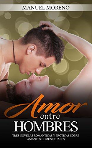 Amor entre Hombres: Tres Novelas Románticas y Eróticas sobre Amantes Homosexuales (Colección de Romance