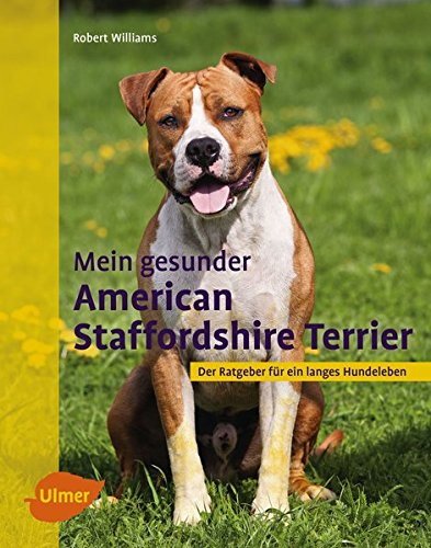 Mein gesunder American Staffordshire Terrier: Der Ratgeber für ein langes Hundeleben