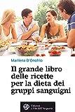 eBook Gratis da Scaricare Il grande libro delle ricette per la dieta dei gruppi sanguigni Salute benessere (PDF,EPUB,MOBI) Online Italiano