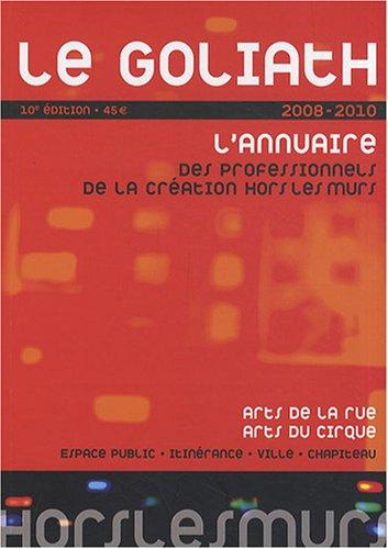 Le Goliath 2008-2010 : L'annuaire des professionnels de la création hors les murs