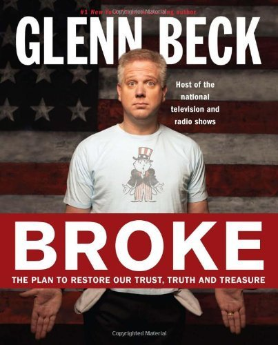 Broke: The Plan to Restore Our Trust, Truth and Treasure by Glenn Beck (2010) Hardcover