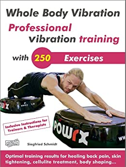 Whole Body Vibration. Professional vibration training with 250 Exercises.: Optimal training results for healing back pain, skin tightening, cellulite treatment, body shaping... by [Schmidt, Siegfried]