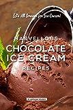 Marvellous Chocolate Ice Cream Recipes: Let's All Scream for Ice Cream! (English Edition)