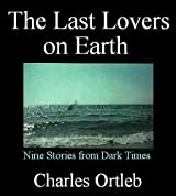 The Last Lovers on Earth: Stories from Dark Times