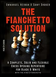The Fianchetto Solution: A Complete, Solid and Flexible Chess Opening Repertoire for Black & White - With the King's Fianchetto