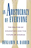 An Aristocracy of Everyone: The Politics of Education and the Future of America by Benjamin R. Barber (1994-07-14)